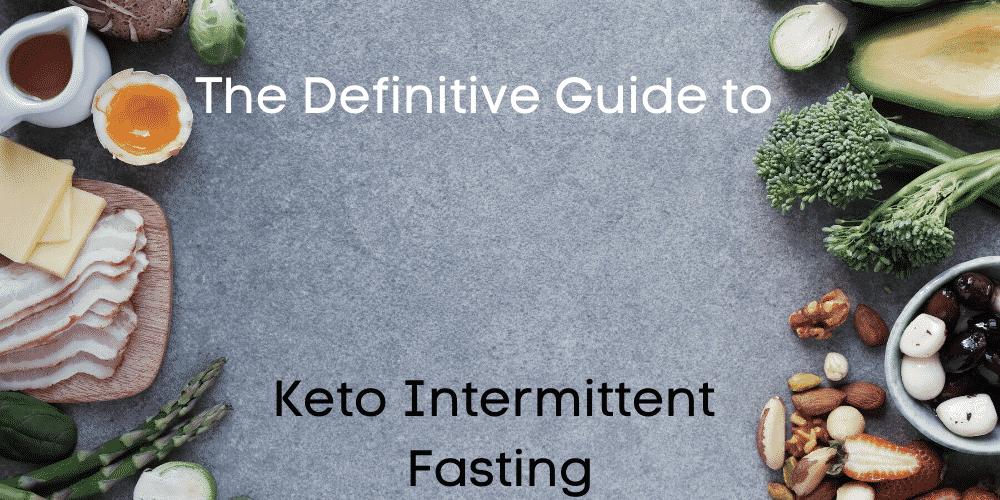 Keto Intermittent Fasting [The Definitive Guide 2020]